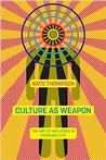 Culture as Weapon: The Art of Influence in Everyday Life Signed New Editions