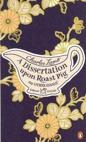 A Dissertation Opon Roast Pig & Other Essays by Charles Lamb Essays