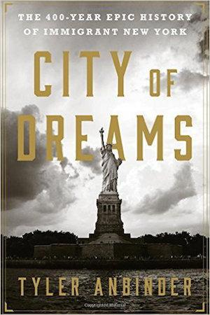City of Dreams: The 400-Year Epic History of Immigrant New York NYT Notable Books 2016