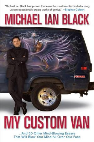 My Custom Van: ...And 50 Other Mind- Blowing Essays That Will Blow Your Mind All Over Your Face Humor