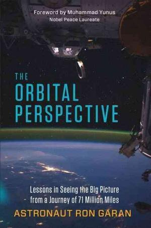 The Orbital Perspective: Lessons in Seeing the Big Picture from a Journey of 71 Million Miles Space Exploration