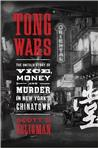 Tong Wars: The Untold Story of Vice, Money, and Murder in New York's Chinatown P