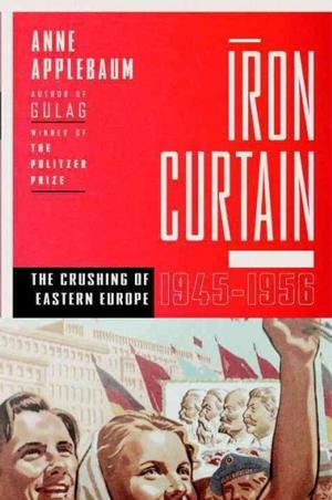 Iron Curtain: The Crushing of Eastern Europe, 1945-1956 Eastern European