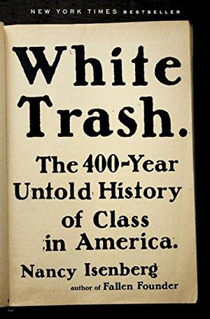 White Trash: The 400-Year Untold History of Class in America NYT Notable Books 2016