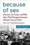 Because of Sex: One Law, Ten Cases, and Fifty Years That Changed American Women'