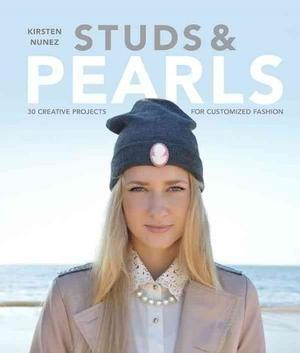 Studs and Pearls: 30 Creative Projects for Customized Fashion Miscellaneous