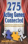 275 Acting Games: Connected: A Comprehensive Workbook of Theatre Games for Devel