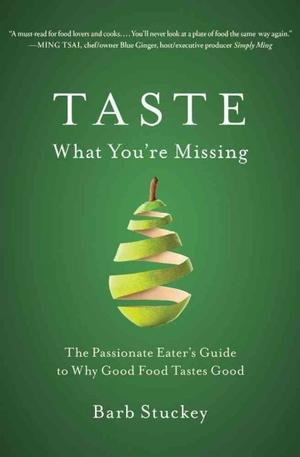 Taste What You're Missing: The Passionate Eater's Guide to Why Good Food Tastes Good Food Writing