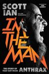 I'm the Man: The Story of That Guy from Anthrax Signed New Editions