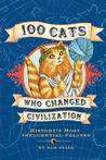 100 Cats Who Changed Civilization: History's Most Influential Felines Cats