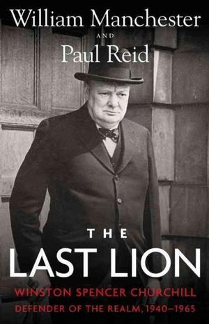 The Last Lion: Winston Spencer Churchill Defender of the Realm, 1940-1965 New Arrivals