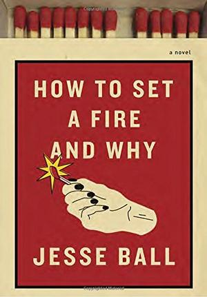 How to Set a Fire and Why Fiction