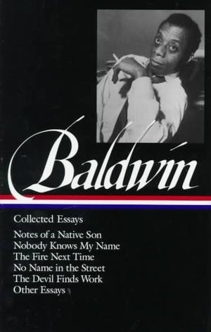 Collected Essays: Notes of a Native Son; Nobody Knows My Name; The Fire Next Time; No Name in the Street; The Devil Finds Work; Other Essays Essays