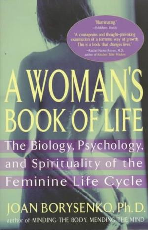 A Woman's Book of Life: The Biology, Psychology, and Spirituality of the Feminine Life Cycle Women's Health